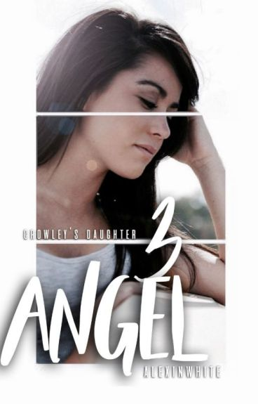 Crowley's Daughter 3: Angel (Supernatural Fanfiction) [ON HIATUS]