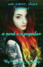A Nerd e o Popular by vanessa___Rodrigues