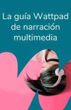 La guía Wattpad de narración multimedia by Embajadores