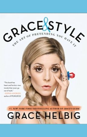 Grace & Style: The Art of Pretending You Have It by gracehelbig