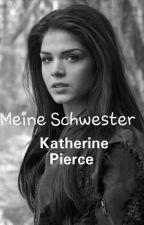 Meine Schwester Katherine Pierce #Wattys2016 by katherine1812