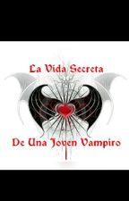 La Vida Secreta De Una Joven Vampiro by AnabelGzmn