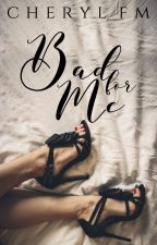 Bad For Me (#1 FFAW) | sample by cheryl-is-not-here