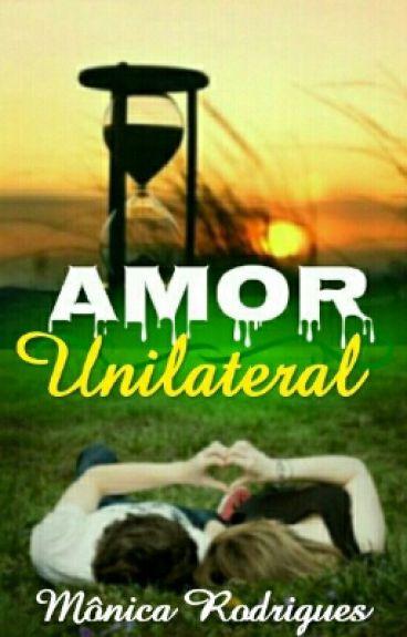 Amor Unilateral (COMPLETO ATÉ 10/01)