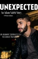 UNEXPECTED // An Adam Saleh Story by PrincessKhanx