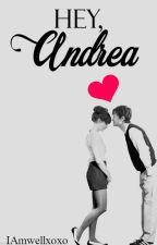 Hey, Andrea by IAmwellxoxo