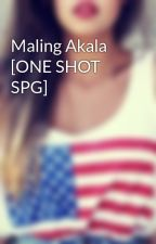 Maling Akala [ONE SHOT SPG] by behindthegreenmask