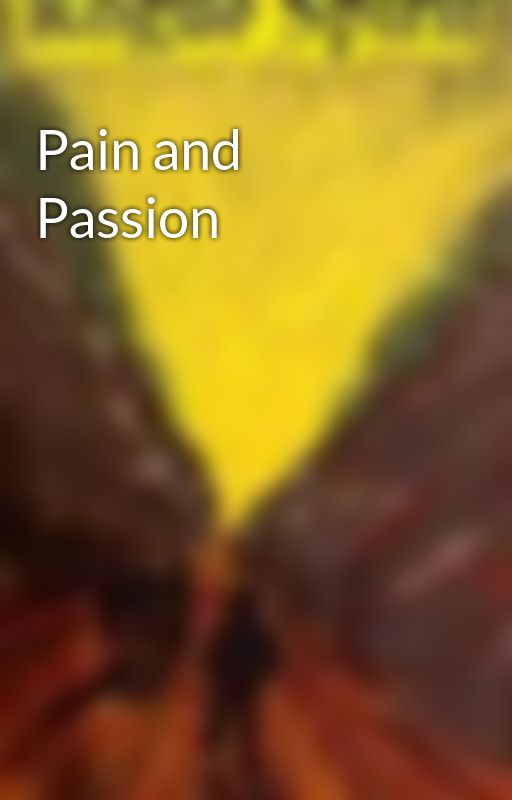 Pain and Passion by TheJohn