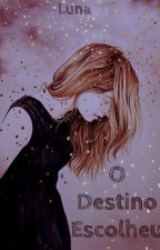 O Destino Escolheu by aliveluna