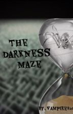 The Darkness Maze by Vampire8260