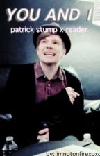You and I (Patrick Stump x Reader) by Imnotonfirexoxo