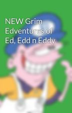NEW Grim Edventures of Ed, Edd n Eddy by ReginaldKonga