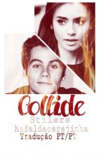 Collide - Stiles Stilinski - Tradução Pt/Pt - Livro 1 (PARADA) by xxmafaldaxx
