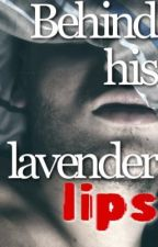Behind His Lavender Lips by storiesBEtold