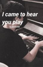 I came to hear you play ; phan by phantumblr