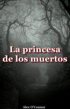La princesa de los muertos by Alex_OConnor