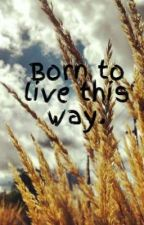 Born to live this way. by FernValentine