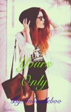 Yours Only by creamiiixbae