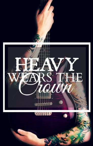 Heavy Wears The Crown
