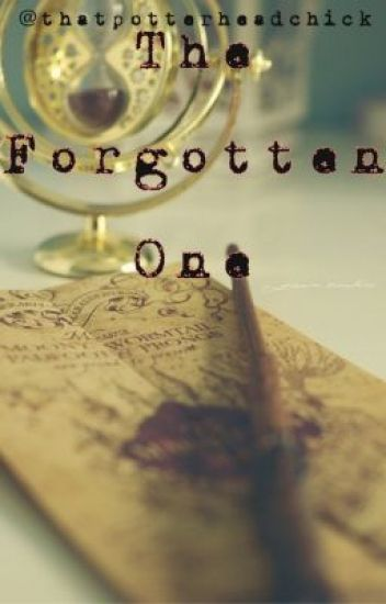 The Forgotten One (A Marauders Fanfic)