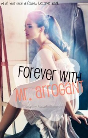Forever with Mr. Arrogant by ALoveForRomance