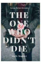 The One Who Didn't Die by MalbMndayi