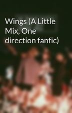 Wings (A Little Mix, One direction fanfic) by Rjoy101