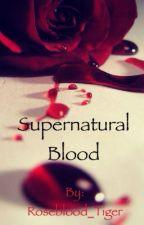 Supernatural Blood [ON HOLD] by Roseblood_Tiger