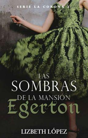Las sombras de la Mansión Egerton [Serie La Corona #2] by FShadesOfSteele