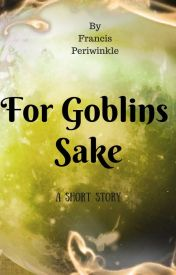 For Goblins sake by AuthorBaxter