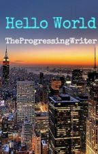 Hello World by TheProgressingWriter