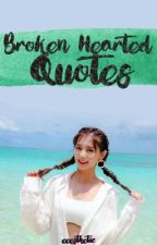 Broken Hearted Quotes by Teayer123