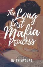 The Long Lost Mafia Princess (COMPLETE/ UNEDITED) by iwishimyours
