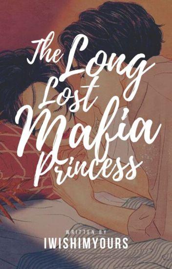 The Long Lost Mafia Princess (COMPLETE)