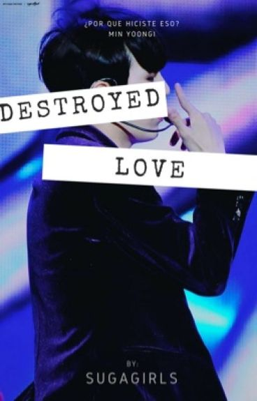 Destroyed Love  ➳ Min YoonGi