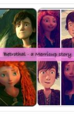 Betrothal (a merricup story) by Jackunzelforlife