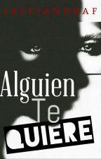 Alguien Te Quiere |Cancelada| by Teesmi