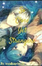 So Close Yet Strangers by vodkaprincess