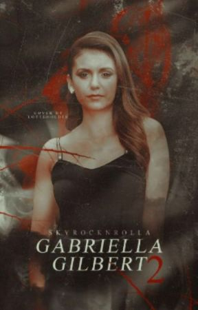 Gabriella Gilbert Two || Vampire Diaries by Skyrocknrolla
