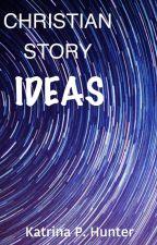 CHRISTIAN STORY STARTERS & IDEAS by FollowsJesus