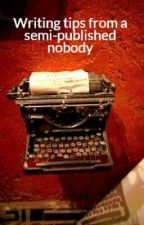 Writing tips from a semi-published nobody by EgoAnt