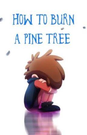 Gravity Falls: How to Burn a Pine Tree by WonderInterstellar