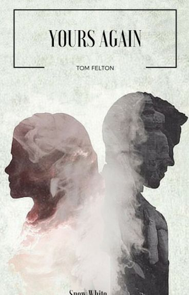 Yours Again (Tom Felton) by snowashley