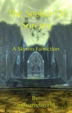 The Seeker of Sorcery (Skyrim Fanfiction) by msmarvelworld