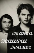 We Are A Beautiful Disaster(wawSequel)(Frerard) by xxfallout_mcrxx