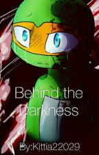 Behind The Darkness TMNT Fan Fic *SLOW UPDATES* by BlairTastic22029