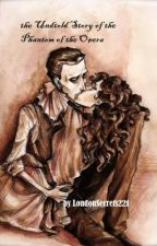 The Untold Story of the Phantom of the Opera by The--Oddwriter