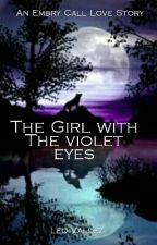The Girl With The Violet Eyes (An Embry Call Love Story) by leovaldez2707