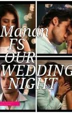 Manan FS-OUR WEDDING NIGHT by DiyaNarwal