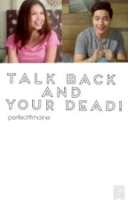 Talk back and your dead! (Aldub) by perfectftmainedoza